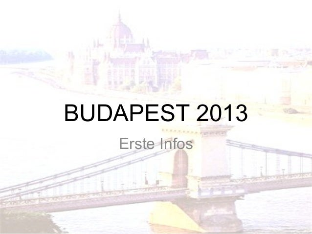 BUDAPEST 2013   Erste Infos