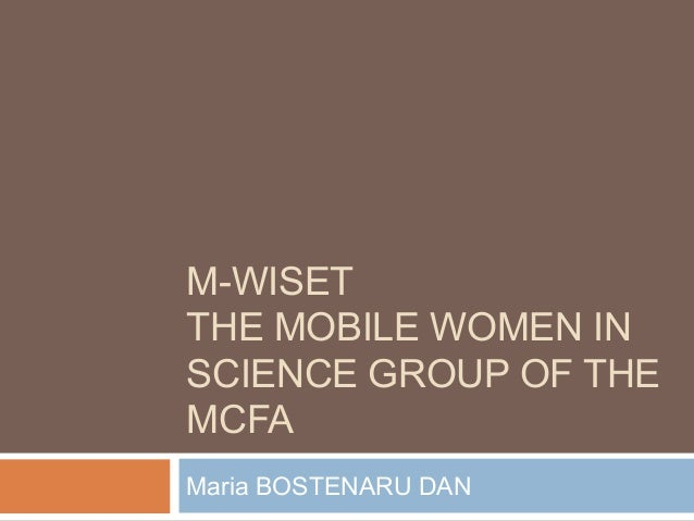 M-WISET THE MOBILE WOMEN IN SCIENCE GROUP OF THE MCFA Maria BOSTENARU DAN