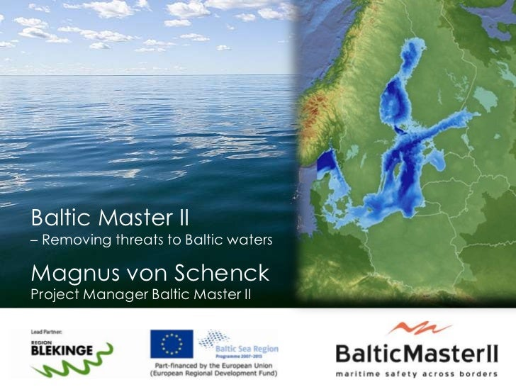 Baltic Master II <br />– Removing threats to Baltic waters<br />Magnus von Schenck<br />Project Manager Baltic Master II<b...