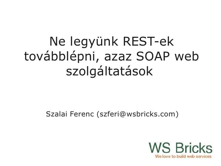 Ne legyünk REST-ek továbblépni, azaz SOAP web szolgáltatások