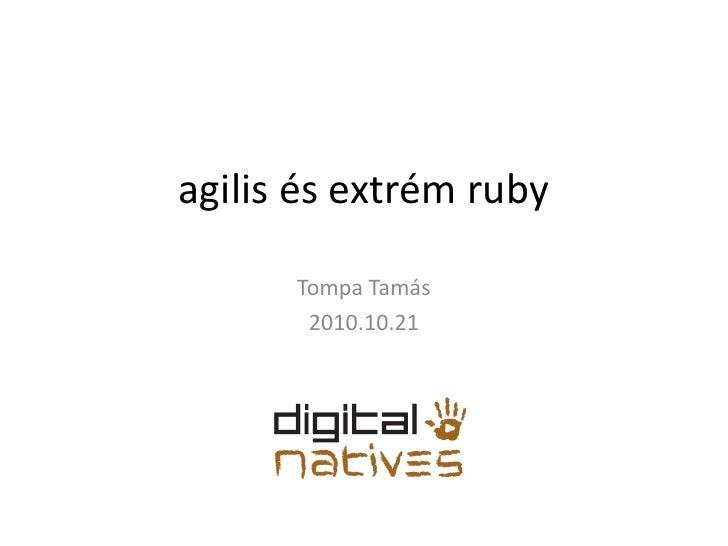 agilis és extrém ruby      Tompa Tamás       2010.10.21