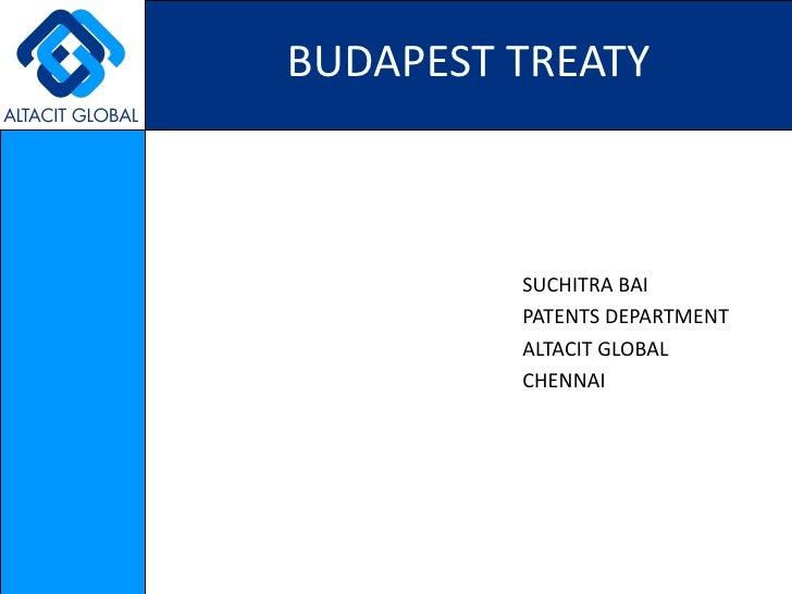 BUDAPEST TREATY <ul><li>SUCHITRA BAI </li></ul><ul><li>PATENTS DEPARTMENT </li></ul><ul><li>ALTACIT GLOBAL </li></ul><ul><...