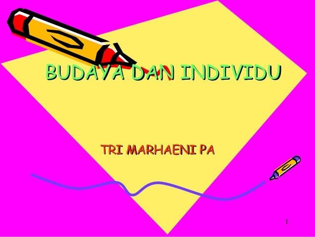 1 BUDAYA DAN INDIVIDUBUDAYA DAN INDIVIDU TRI MARHAENI PATRI MARHAENI PA