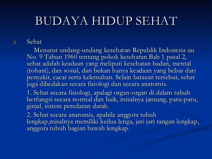 BUDAYA HIDUP SEHAT <ul><li>Sehat  </li></ul><ul><li>Menurut undang-undang kesehatan Republik Indonesia uu No. 9 Tahun 1960...