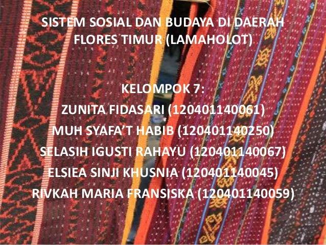 SISTEM SOSIAL DAN BUDAYA DI DAERAH      FLORES TIMUR (LAMAHOLOT)               KELOMPOK 7:    ZUNITA FIDASARI (12040114006...