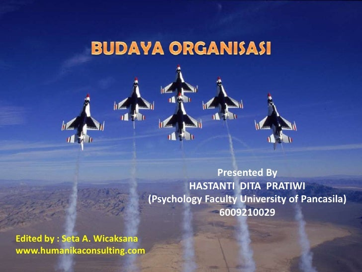 BUDAYA ORGANISASI<br />Presented By<br />HASTANTI  DITA  PRATIWI<br />(Psychology Faculty University of Pancasila)<br />60...