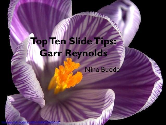 Top Ten Slide Tips: Garr Reynolds Nina Budde  http://www.flickr.com/photos/38551575@N00/2548545238/