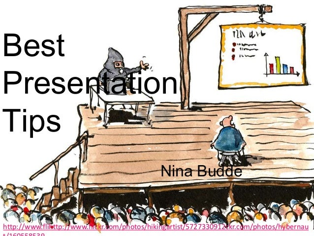 Best Presentation Tips Nina Budde  http://www.flihttp://www.flickr.com/photos/hikingartist/5727330912ckr.com/photos/hybern...