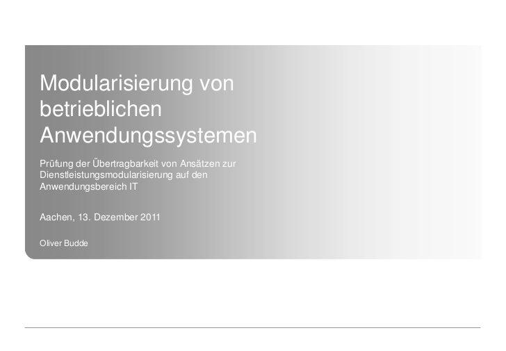 Modularisierung vonbetrieblichenAnwendungssystemenPrüfung der Übertragbarkeit von Ansätzen zurDienstleistungsmodularisieru...