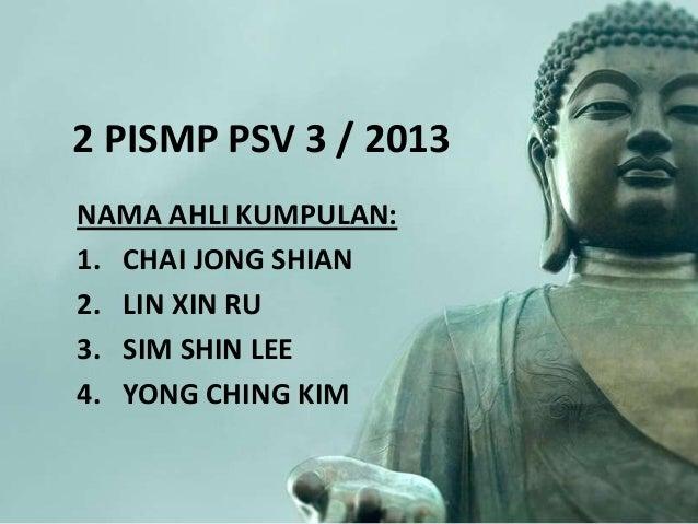 2 PISMP PSV 3 / 2013 NAMA AHLI KUMPULAN: 1. CHAI JONG SHIAN 2. LIN XIN RU 3. SIM SHIN LEE 4. YONG CHING KIM
