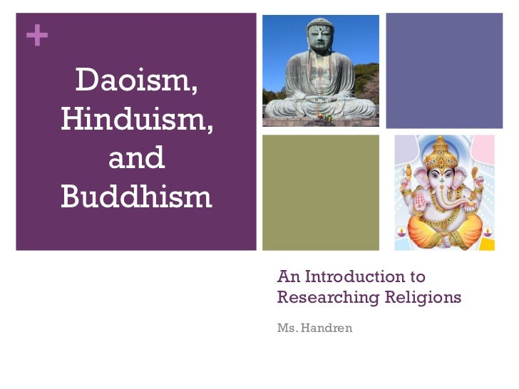 An Introduction to Researching Religions Ms. Handren <ul><li>Daoism, Hinduism, and Buddhism </li></ul>