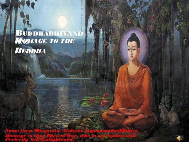 BUDDHABHIVAND   HOMAGE TO THE   ANâ   BUDDHANamo tassa Bhagavato, Arahato, Sammàsambuddhassa.Homage to that Blessed One, w...