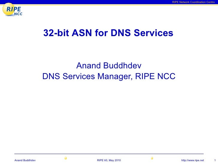 RIPE Network Coordination Centre                      32-bit ASN for DNS Services                           Anand Buddhdev...