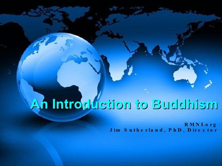 An Introduction to Buddhism RMNI.org Jim Sutherland, PhD, Director