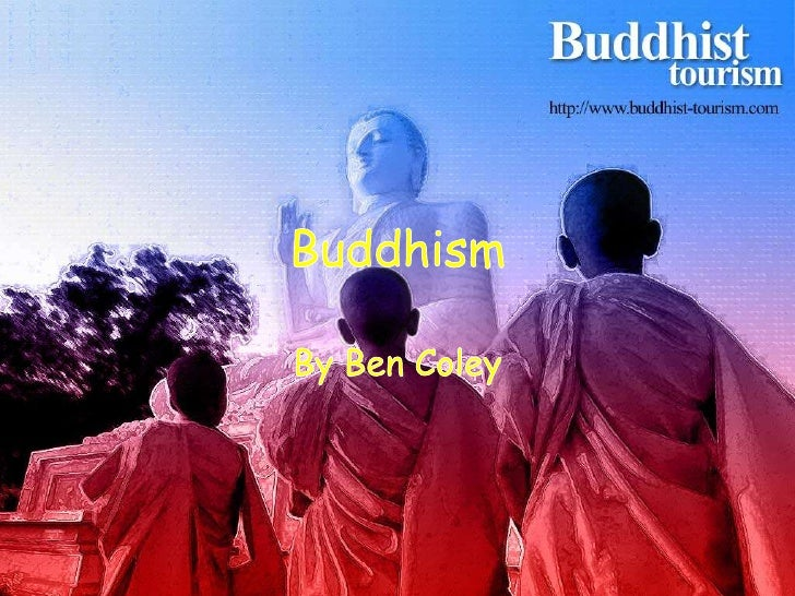 Buddhism<br />By Ben Coley<br />