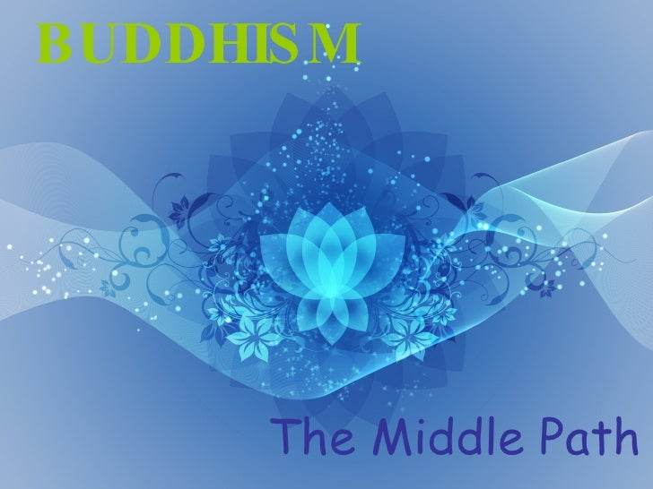 BUDDHISM The Middle Path