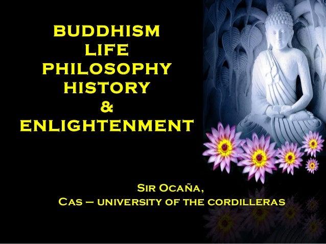 BUDDHISM      LIFE  PHILOSOPHY    HISTORY        &ENLIGHTENMENT              Sir Ocaña,  Cas – university of the cordilleras