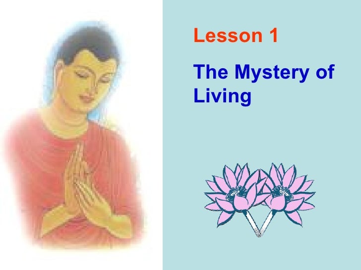 Buddhism for you lesson 01-the mystery of living