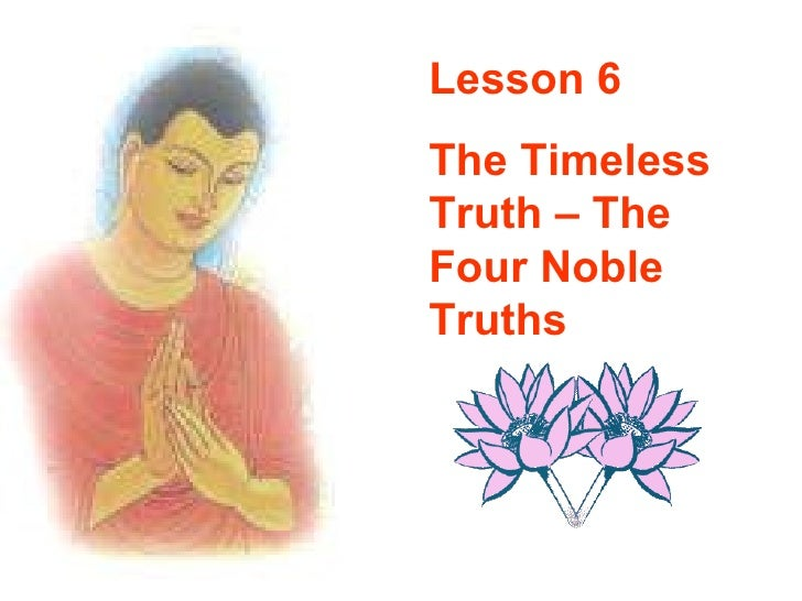 Lesson 6 The Timeless Truth – The Four Noble Truths