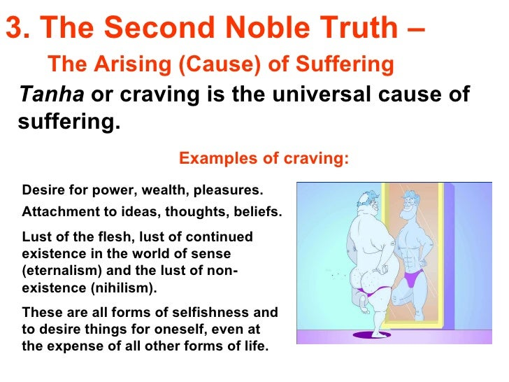 the second noble truth of buddhism An introduction to the four noble truths, buddha's unique approach to the problem of suffering, and how it can be solved.