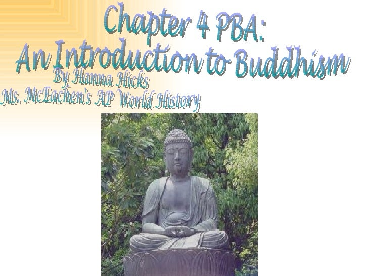 Chapter 4 PBA:  An Introduction to Buddhism By Hanna Hicks Ms. McEachen's AP World History