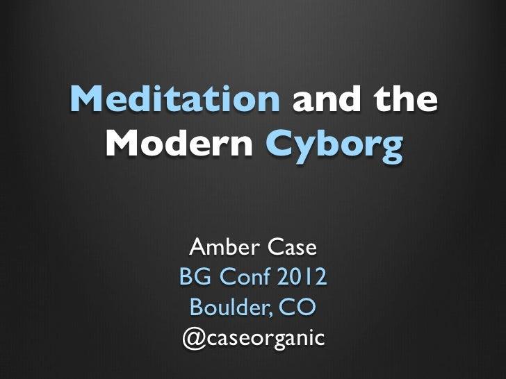 Meditation and the Modern Cyborg - BGeeks Conference Keynote, Boulder, Colorado