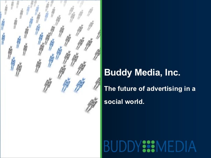 Buddy Media, Inc. The future of advertising in a social world.