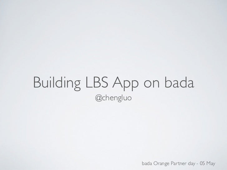 Building LBS App on bada         @chengluo                     bada Orange Partner day - 05 May