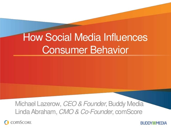 How Social Media Influences     Consumer BehaviorMichael Lazerow, CEO & Founder, Buddy MediaLinda Abraham, CMO & Co-Founde...