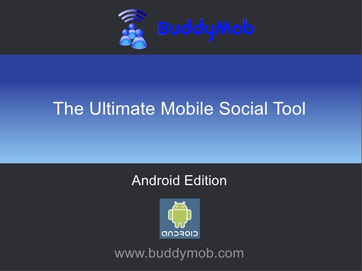 The Ultimate Mobile Social Tool            Android Edition            www.buddymob.com