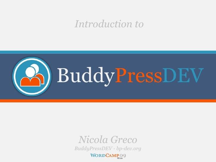 Introduction to     BuddyPressDEV     Nicola Greco  BuddyPressDEV - bp-dev.org