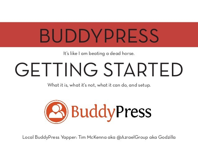 BUDDYPRESS It's like I am beating a dead horse. What it is, what it's not, what it can do, and setup. Local BuddyPress Yap...