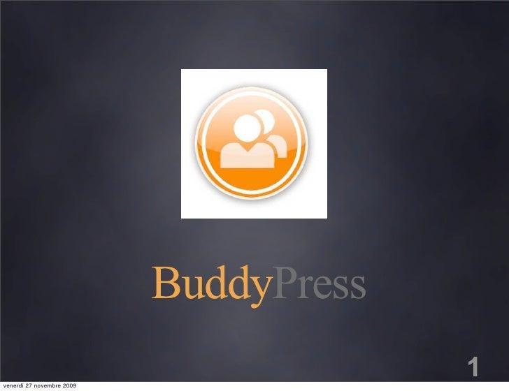 BuddyPress venerdì 27 novembre 2009                                         1