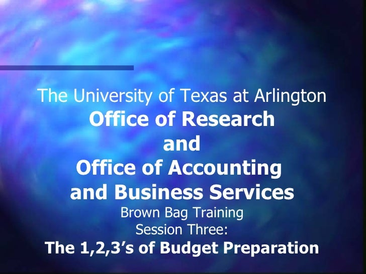 The University of Texas at Arlington Office of Research and Office of Accounting  and Business Services Brown Bag Training...