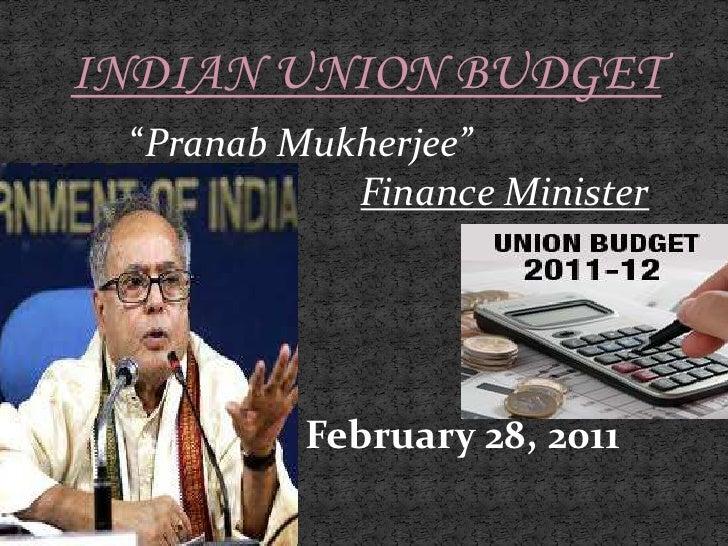 "INDIAN UNION BUDGET<br />           ""Pranab Mukherjee""<br />Finance Minister<br />February 28, 2011<br />"