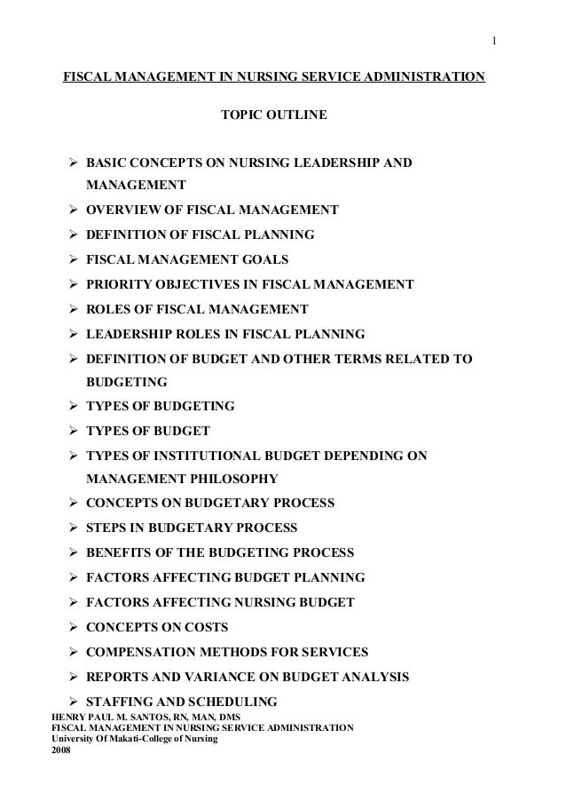 1  FISCAL MANAGEMENT IN NURSING SERVICE ADMINISTRATION TOPIC OUTLINE  BASIC CONCEPTS ON NURSING LEADERSHIP AND MANAGEMENT...