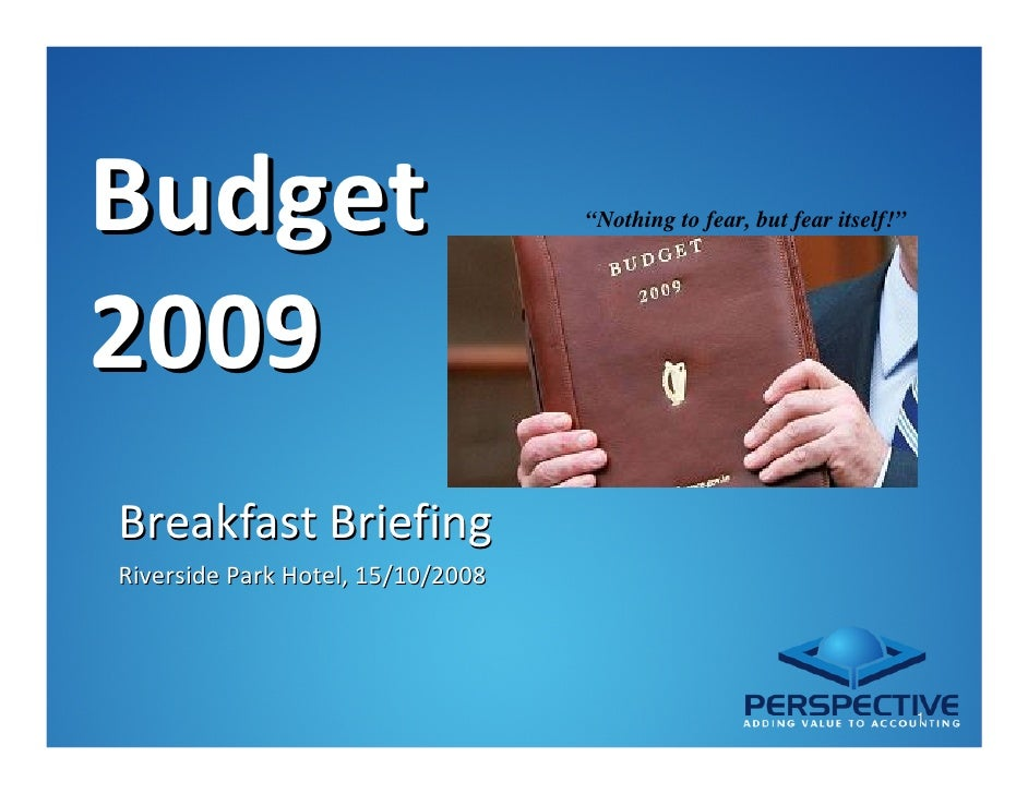 """Budget                             """"Nothing to fear, but fear itself!""""     2009 Breakfast Briefing Riverside Park Hotel, 1..."""