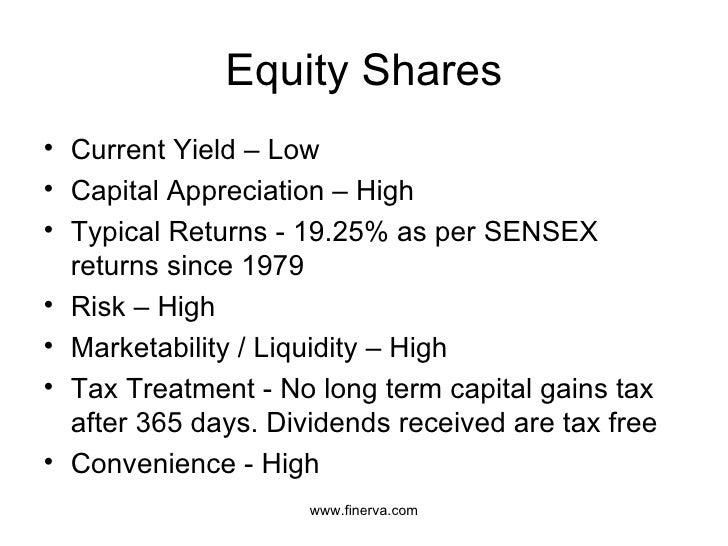 Equity Shares <ul><li>Current Yield – Low </li></ul><ul><li>Capital Appreciation – High </li></ul><ul><li>Typical Returns ...