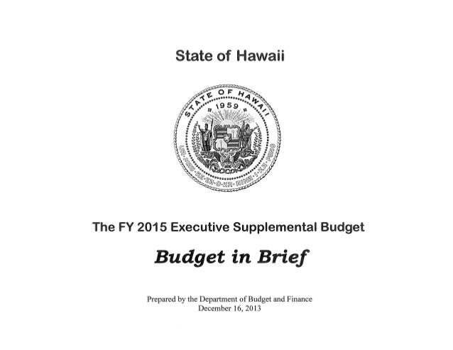 State of Hawaii  The FY 2015 Executive Supplemental Budget  Budget in Brief Prepared by the Department of Budget and Finan...