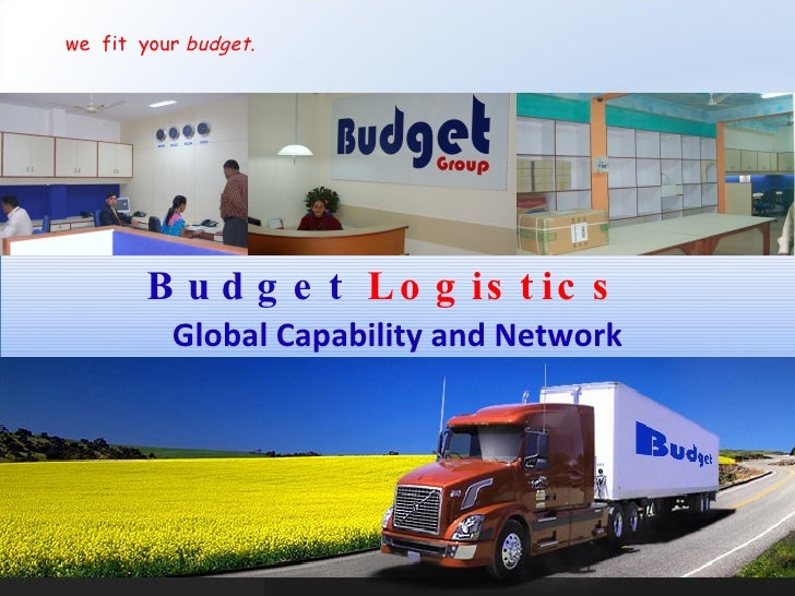 Budget   Logistics  Global Capability and Network we  fit  your  budget .