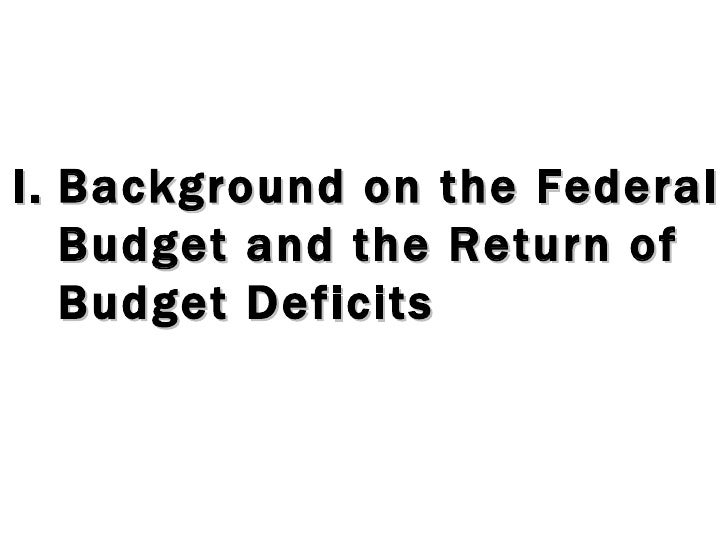 I. Background on the Federal Budget and the Return of Budget Deficits