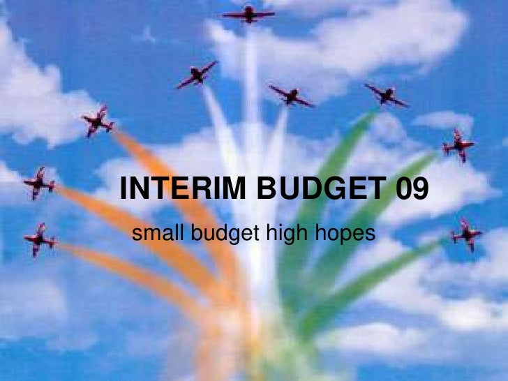 INTERIM BUDGET 09 small budget high hopes