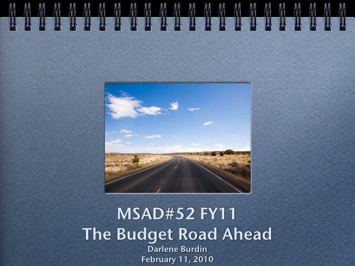 MSAD#52 FY11 The Budget Road Ahead        Darlene Burdin       February 11, 2010