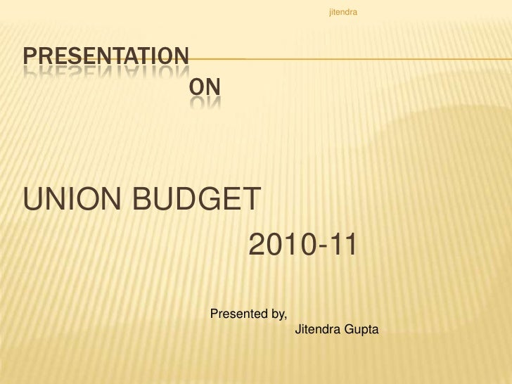 Presentation                          ON<br />UNION BUDGET<br />                          2010-11<br />Presented by,<br />...