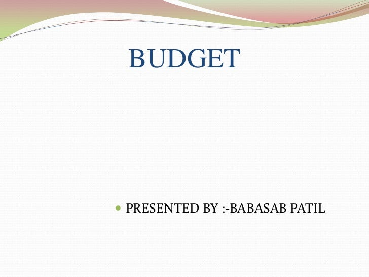 BUDGET PRESENTED BY :-BABASAB PATIL