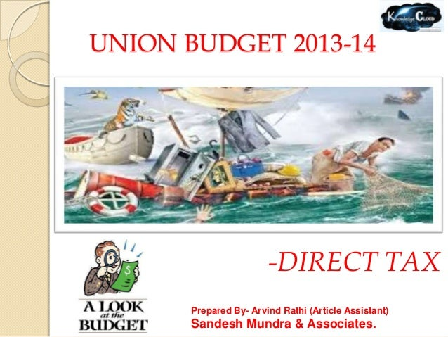 UNION BUDGET 2013-14                        -DIRECT TAX       Prepared By- Arvind Rathi (Article Assistant)       Sandesh ...
