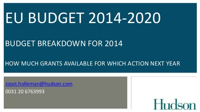 EU BUDGET 2014-2020 BUDGET BREAKDOWN FOR 2014 HOW MUCH GRANTS AVAILABLE FOR WHICH ACTION NEXT YEAR Joost.holleman@hudson.c...