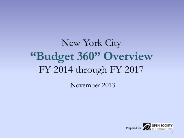 """New York City  """"Budget 360"""" Overview FY 2014 through FY 2017 November 2013  Prepared for 1"""