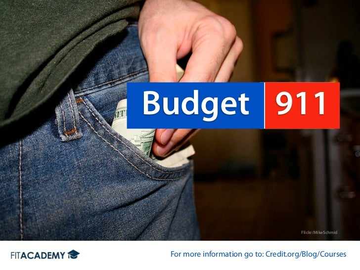 Budget 911                                      Flickr/MikeSchmid For more information go to: Credit.org/Blog/Courses