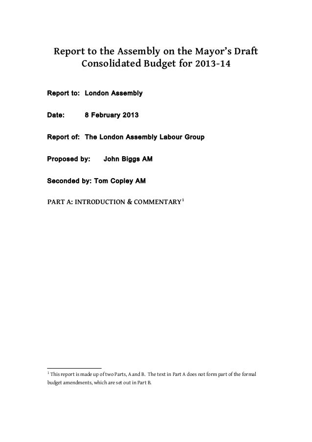 Report to the Assembly on the Mayor's Draft          Consolidated Budget for 2013-14Report to: London AssemblyDate:       ...